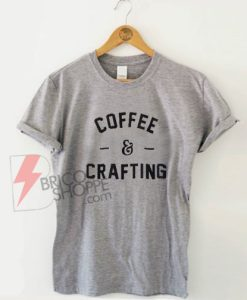 Coffe-&-Crafting-Shirt-On-Sale