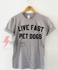 Live-Fast-Pet-Dogs-Shirt-On-Sale