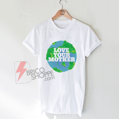 Love Your Mother - Mother Day Shirt On Sale