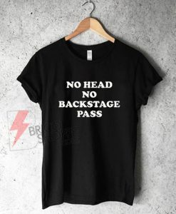 No-Head-No-Backstage-Pass-Shirt
