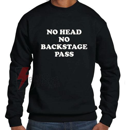 No-Head-No-Backstage-Pass-sweatshirt
