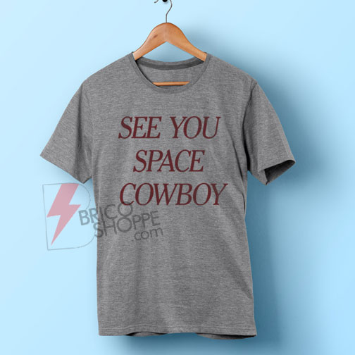 See-You-Space-Cowboy-T-Shirt-On-Sale