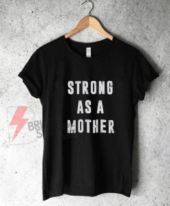 Strong-As-A-Mother-Shirt---Mother-Days-Shirt-On-Sale