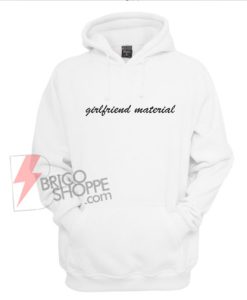 Girlfriend Material Hoodie On Sale