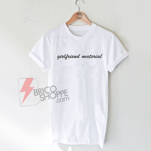 Girlfriend-Material-Shirt-On-Sale