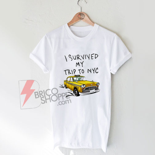I Survived My Trip To NYC - T-Shirt - New York City Taxi Cab Tee ... 0499f2baa16