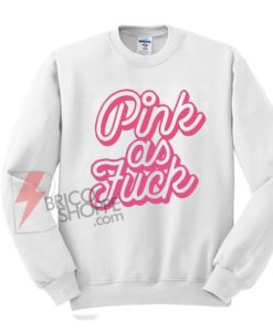 Pink-As-Fuck-Swetshirt-On-Sale