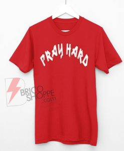 Pray-Hard-Shirt-On-Sale