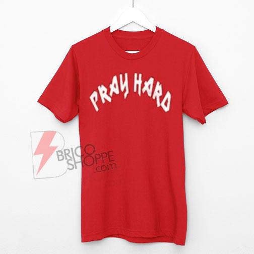 Pray-Hard-Shirt-On-Sale