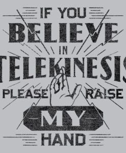 Spider-Man Homecoming Shirt-Peter Parker Shirt- If You Believe in Telekinesis please raise my hand- T-Shirt On Sale