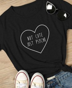NOT CUTE JUST PSYCHO T-Shirt On Sale