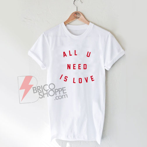 All-U-Need-Is-Love-Shirt-On-Sale