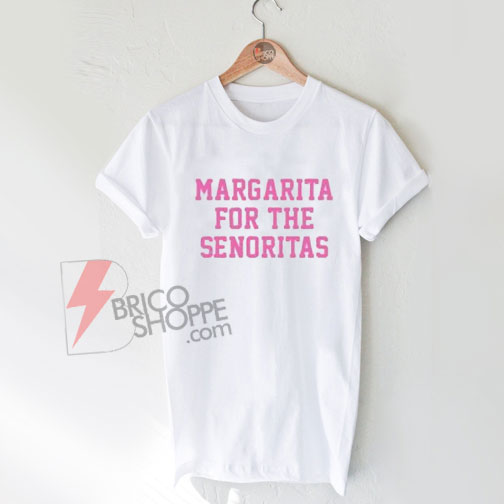 Margarita-For-The-Senoritas-T-Shirt-On-Sale
