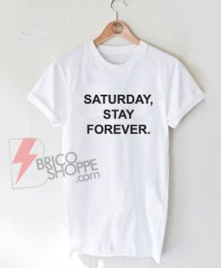 Saturday-Stay-Forever-Shirt-On-Sale