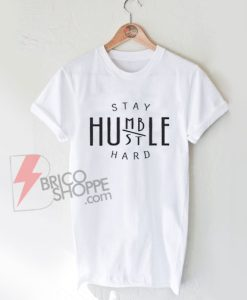 Stay-Humble-Hustle-Hard-Shirt-On-Sale