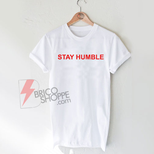 Stay-Humble-Shirt-On-Sale