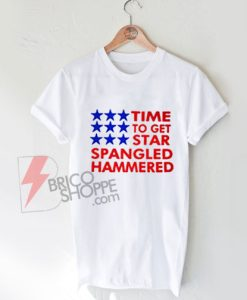 Time-To-Get-Star-Spangled-Hammered-Shirt-On-Sale