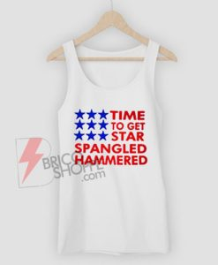 Time To Get Star Spangled Hammered TankTop On Sale