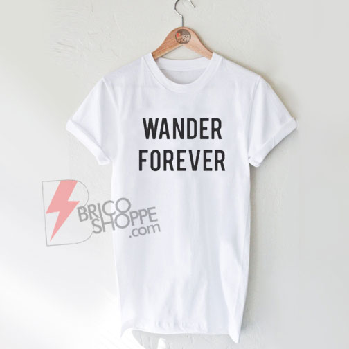 Wander-Forever-Shirt-On-Sale