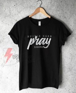 Hustle-hard-pray-harder-T-Shirt-On-Sale