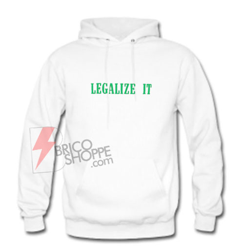 LEGALIZE-IT-Hoodie-On-Sale