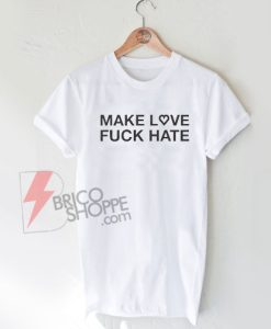 Make-Love-fuck-Hate-T-Shirt-On-Sale