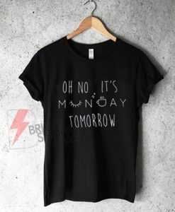 Oh No It's Monday Tomorrow T-Shirt On Sale