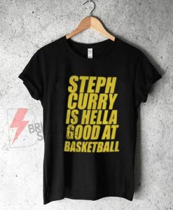 Steph-Curry-Is-Good-At-Basketball-T-Shirt-On-Sale-For-Men-and-Women