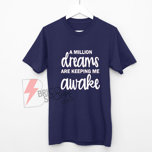 A Million Dreams Are Keeping Me Awake Greatest Showman T-Shirt On Sale