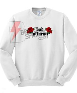 Bad influence sweatshirt On Sale