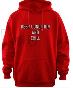 Deep-Condition-And-Chill-Hoodie-On-Sale