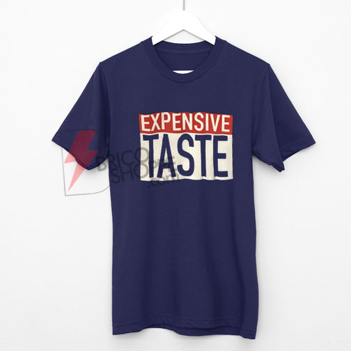 Expensive Taste Shirt On Sale