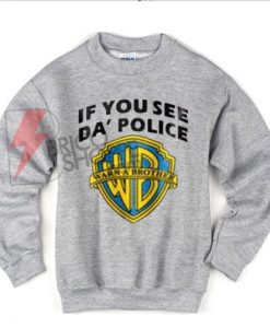 If You See Da Police Warn A Brother Unisex Sweatshirts On Sale