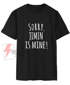 Kpop-Shirt,-Sorry-Jimin-is-Mine!-Shirt-On-Sale-,-BTS-Mine-T-shirt--Very-Kpop