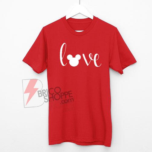 LOVE Disney,Disney Shirt, Love Disney Tee, Women's Disney Tee, I love Mickey, Funny Women's Disney