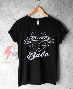 Not Your Babe Shirt On Sale