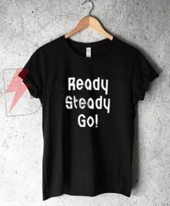 Ready Steady Go T-Shirt On Sale