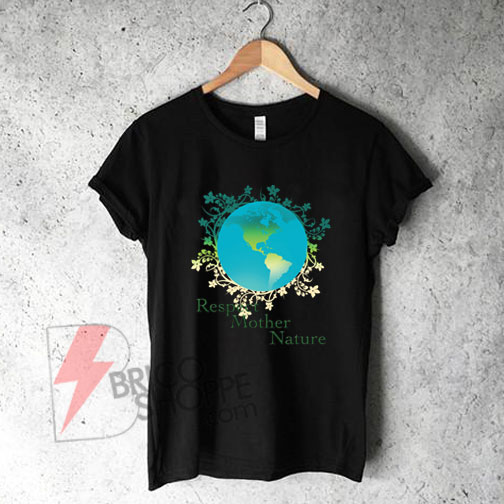 Respect Mother Nature T-Shirt On Sale
