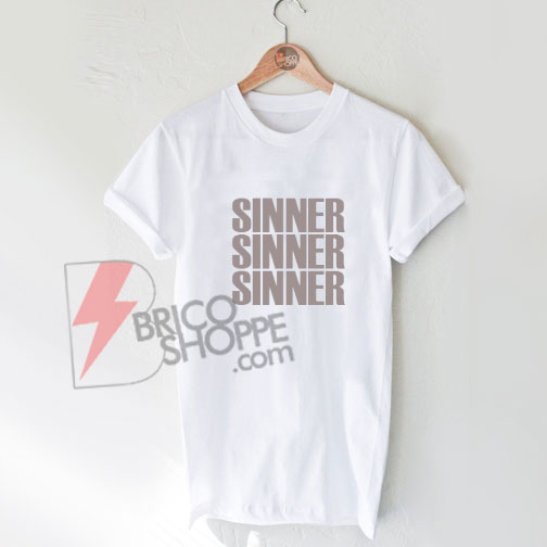 Sinner-sinner-sinner-T-Shirt-On-Sale