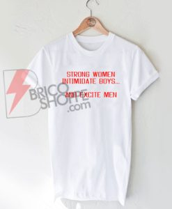 Strong-Women-Intimidate-Boys-And-Excite-Men-T-Shirt-On-Sale