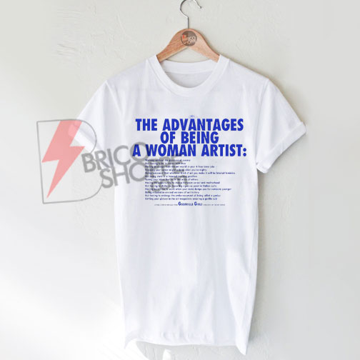 The Advantages of Being a Woman Artist T-Shirt On Sale