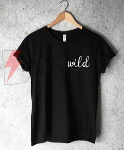 Wild T-shirt, Tumblr Shirts, street style T-Shirt On Sale