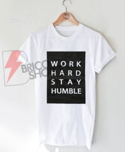 Tumblr Tee - Work Hard Stay Humble Shirt On Sale