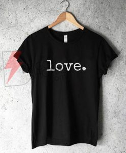 love.-Tee t-shirt shirt adult unisex vintage quote love positive tee-Valentines day gift lovely-tee Gift for her