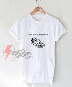 you croc my world shirt on Sale