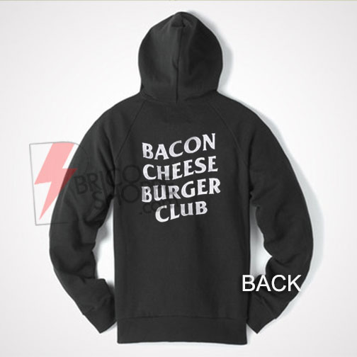 Bacon cheese Burger Club Hoodie On Sale