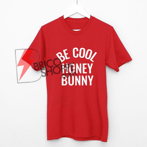 Be cool honey bunny Shirt On Sale