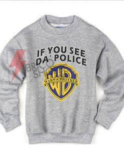 If You See Da Police Warn A Brother Sweatshirt On Sale