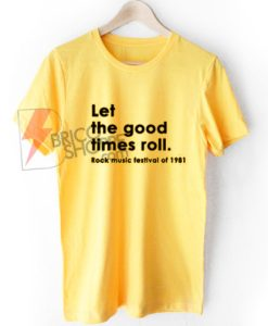 Lets the Good times roll Rock music festival of 1981 T-Shirt On Sale