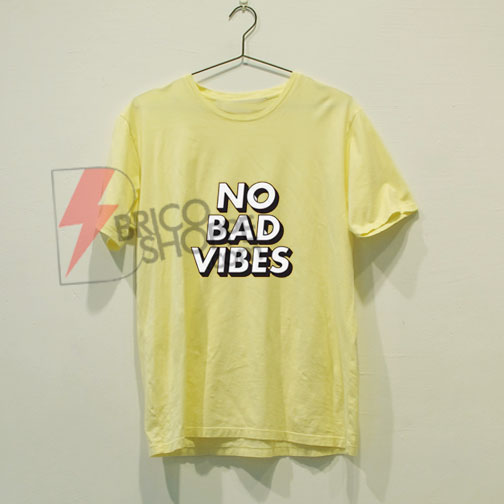 NO-BAD-VIBES-T-Shirt-On-Sale